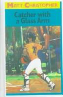Download Catcher With a Glass Arm (Matt Christopher Sports Classics)