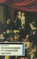 Download The Refashioning of Catholicism, 1450-1700