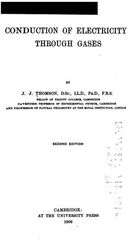 Conduction of electricity through gases by Thomson, J. J. Sir
