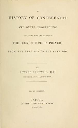 Download A history of conferences and other proceedings connected with the revision of the Book of common prayer