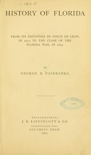 Download History of Florida from its discovery by Ponce de Leon, in 1512, to the close of the Florida war, in 1842