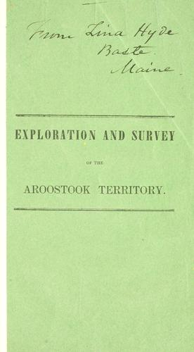 Report of an exploration and survey of the territory on the Aroostook River, during the spring and autumn of 1838