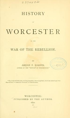 History Of Worcester In The War Of The Rebellion by Abijah P. Marvin