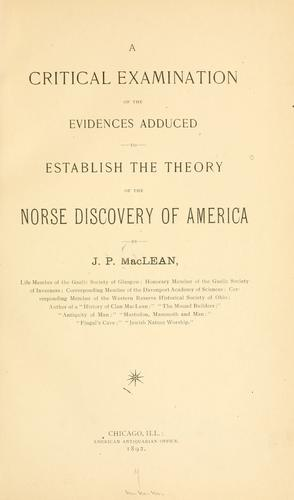 A critical examination of the evidences adduced to establish the theory of the Norse discovery of America