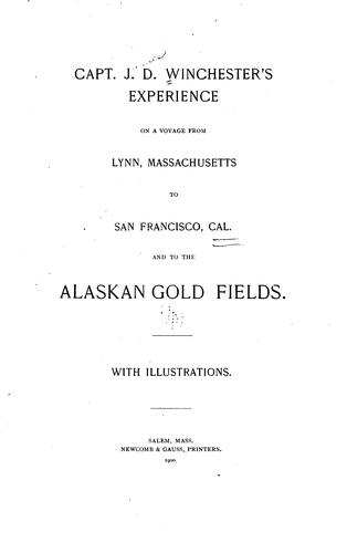 Capt. J. D. Winchester's experience on a voyage from Lynn, Massachusetts, to San Francisco, Cal., and to the Alaskan gold fields ….