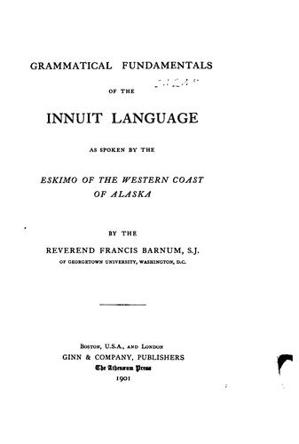 Download Grammatical fundamentals of the Innuit language as spoken by the Eskimo of the western coast of Alaska