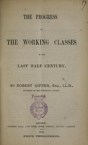 Download The progress of the working classes in the last half century.