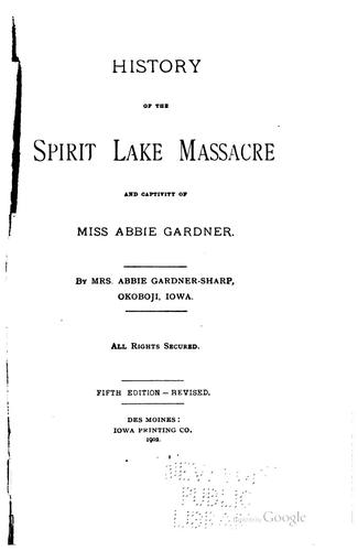 History of the Spirit Lake massacre and captivity of Miss Abbie Gardner