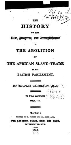 The history of the rise, progress, & accomplishment of the abolition of the African slave-trade, by the British Parliament.