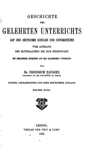 Geschichte des gelehrten unterrichts auf den deutschen schulen und universitäten vom ausgang des mittelalters bis zur gegenwart.