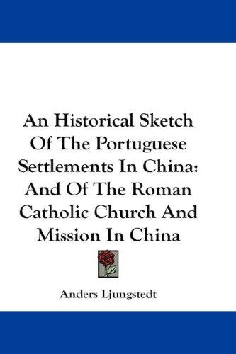 Download An Historical Sketch Of The Portuguese Settlements In China