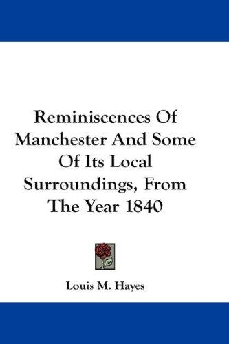 Download Reminiscences Of Manchester And Some Of Its Local Surroundings, From The Year 1840