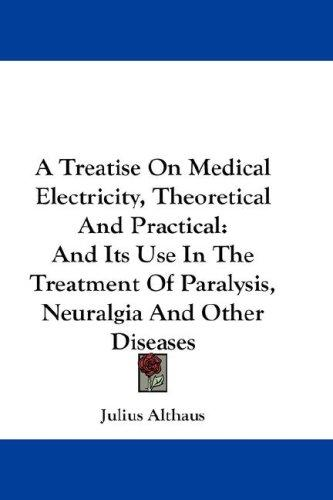 Download A Treatise On Medical Electricity, Theoretical And Practical
