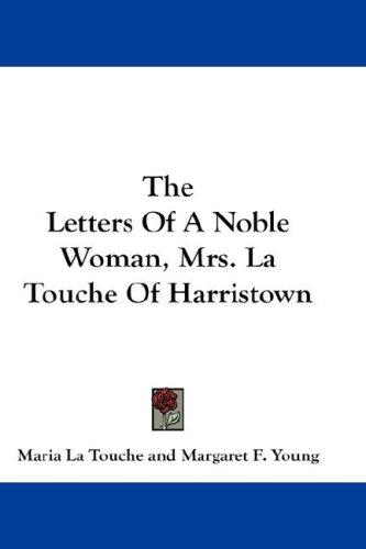 Download The Letters Of A Noble Woman, Mrs. La Touche Of Harristown