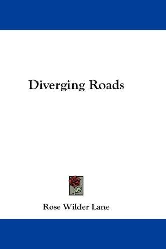 Diverging Roads by Rose Wilder Lane