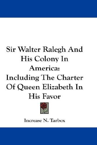 Download Sir Walter Ralegh And His Colony In America