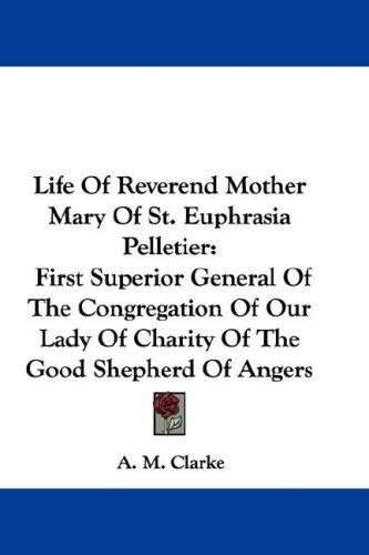 Download Life Of Reverend Mother Mary Of St. Euphrasia Pelletier