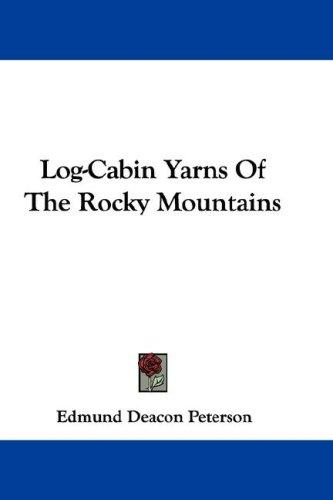 Log-Cabin Yarns Of The Rocky Mountains