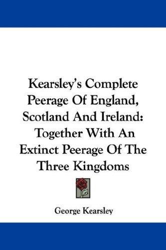 Download Kearsley's Complete Peerage Of England, Scotland And Ireland