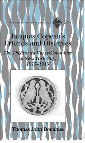 Jacques Copeau's friends and disciples by Thomas John Donahue