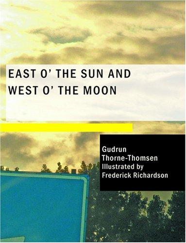 East O' the Sun and West O' the Moon (Large Print Edition)