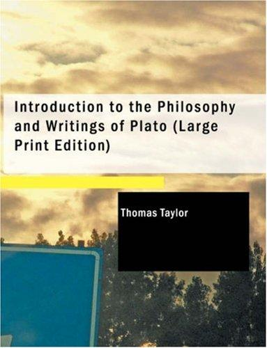 Introduction to the Philosophy and Writings of Plato (Large Print Edition)