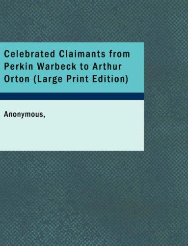 Celebrated Claimants from Perkin Warbeck to Arthur Orton (Large Print Edition)
