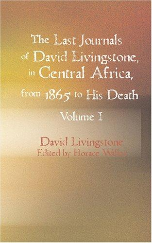 Download The Last Journals of David Livingstone in Central Africa from 1865 to His Death Volume I