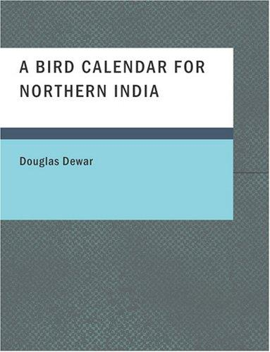 Download A Bird Calendar for Northern India (Large Print Edition)