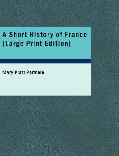 Download A Short History of France (Large Print Edition)