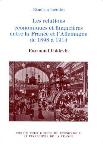 Download Les relations économiques et financières entre la France et l'Allemagne de 1898 à 1914