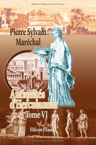 Download Antiquités d'Herculanum, ou Les plus belles peintures antiques, et les marbres, bronzes, meubles, etc. etc. trouvés dans les excavations d'Herculanum, … et Pompeia