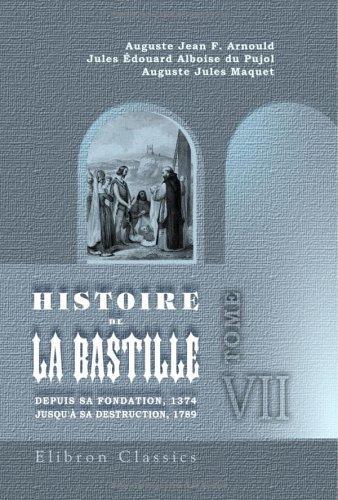 Download Histoire de la Bastille depuis sa fondation, 1374, jusqu'à sa destruction, 1789