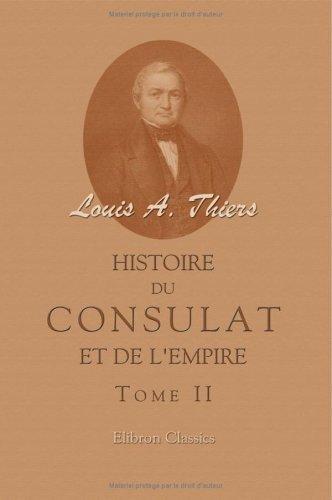 Download Histoire du Consulat et de l'Empire faisant suite à l'Histoire de la révolution française
