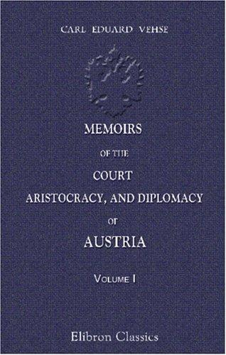 Download Memoirs of the Court, Aristocracy, and Diplomacy of Austria