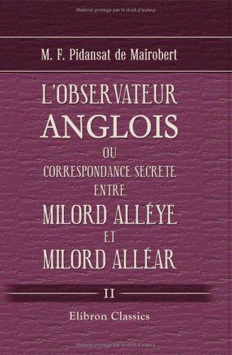 Download L'observateur anglois, ou Correspondance secrete entre Milord Alléye et Milord Alléar