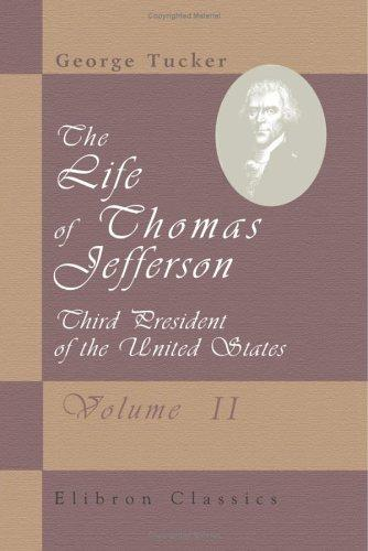 The Life of Thomas Jefferson, Third President of the United States