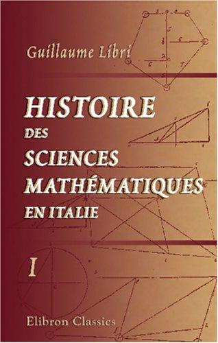 Download Histoire des sciences mathématiques en Italie, depuis la Renaissance des lettres jusqu\'à la fin du dix-septième siècle