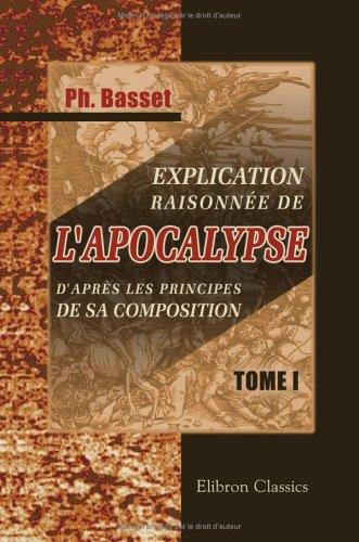 Download Explication raisonnée de l'Apocalypse, d'après les principes de sa composition