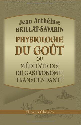 Download Physiologie du goût, ou méditations de gastronomie transcendante