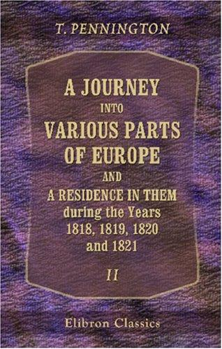 A Journey into Various Parts of Europe; and a Residence in Them, during the Years 1818, 1819, 1820, and 1821