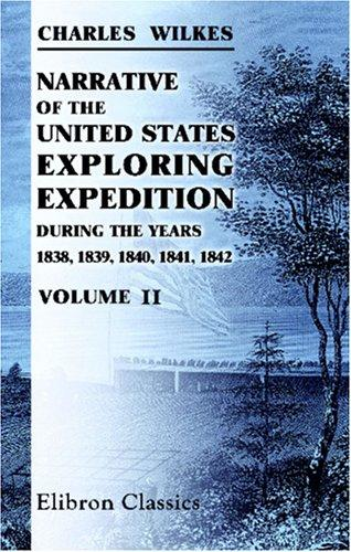 Narrative of the United States Exploring Expedition, during the Years 1838, 1839, 1840, 1841, 1842