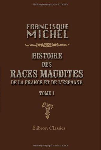 Download Histoire des races maudites: de la France et de l'Espagne