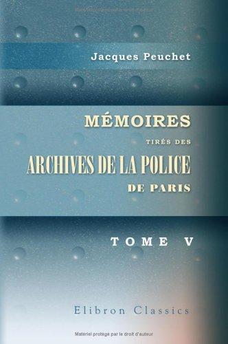Download Mémoires tirés des archives de la police de Paris