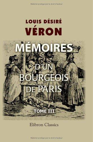 Download Mémoires d'un bourgeois de Paris comprenant la fin de l'Empire, la Restauration, la Monarchie de Juillet, la République jusqu'au rétablissement de l'Empire