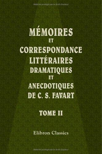 Download Mémoires et correspondance littéraires, dramatiques et anecdotiques de C. S. Favart