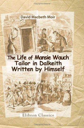 The Life of Mansie Wauch, Tailor in Dalkeith, Written by Himself
