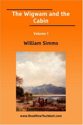 The Wigwam and the Cabin Volume 1 EasyRead Edition