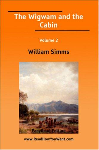The Wigwam and the Cabin Volume 2 EasyRead Edition