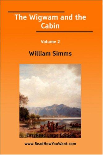 The Wigwam and the Cabin Volume 2 EasyRead Large Edition